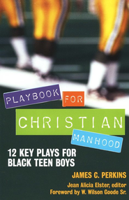 Playbook for Christian Manhood: 12 Key Plays for Black Teen Boys  -     By: James C. Perkins