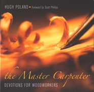 The Master Carpenter: Devotions for Woodworkers  -     By: Hugh Poland