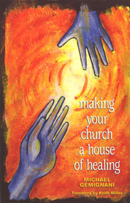 Making Your Church a House of Healing  -     By: Michael Gemignani