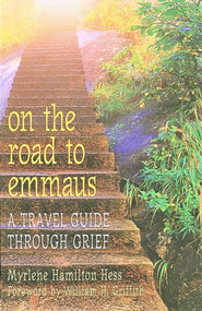 On the Road to Emmaus: A Guide through Grief  -     By: Myrlene Hamilton Hess