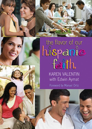 The Flavor of Our Hispanic Faith  -     By: Karen Valentin, Edwin Aymat