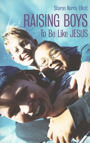 Raising Boys to Be Like Jesus  -     By: Sharon Norris Elliott