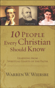 10 People Every Christian Should Know: Learning from Spiritual Giants of the Faith  -              By: Warren W. Wiersbe