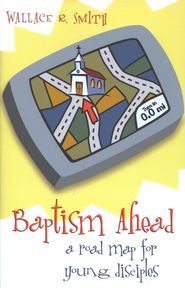 Baptism Ahead: A Road Map for Young Disciples  -     By: Wallace Smith