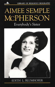 Aimee Semple McPherson: Everybody's Sister   -     By: Edith L. Blumhofer