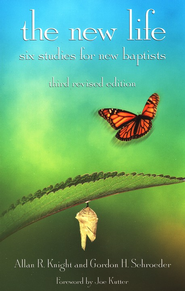 The New Life: Six Studies for New Baptists, 3rd rev. ed.  -              By: Allan R. Knight, Gordon H. Schroeder