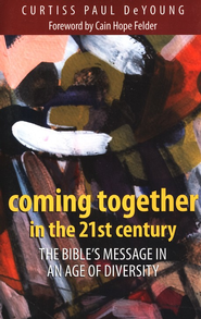 Coming Together in the 21st Century: The Bible's Message in an Age of Diversity  -              By: Curtiss P. DeYoung