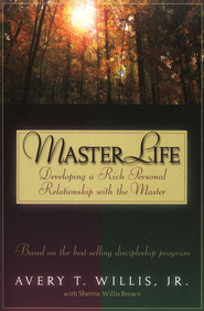 Master Life: Developing a Rich Personal Relationship with the Master  -     By: Avery Willis
