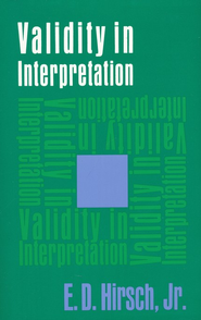 Validity in Interpretation  -     By: E. D. Hirsch, Jr.