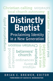 Distinctly Baptist: Proclaiming Identity in a New Generation  -     Edited By: Brian C. Brewer     By: Brian C. Brewer(Ed.)