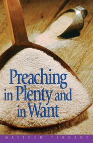 Preaching in Plenty and in Want  -     By: Matthew Tennant