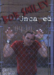 Bob Smiley-Uncaged   -              By: Bob Smiley