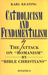 Catholicism and Fundamentalism: The Attack on Romanism by Bible Christians  -     By: Karl Keating
