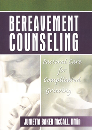 Bereavement Counseling: Pastoral Care for Complicated Grieving  -     By: Junietta Baker McCall