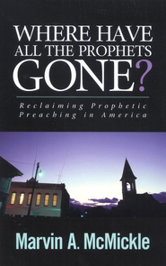 Where Have All the Prophets Gone?: Reclaiming Prophetic  - Slightly Imperfect  -     By: Marvin McMickle