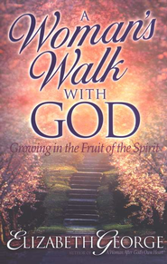A Woman's Walk with God, Growing in the Fruit of the Spirit   -     By: Elizabeth George