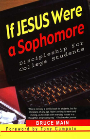 If Jesus Were A Sophomore: Discipleship for College Students  -     By: Bruce Main