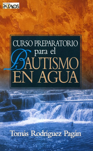 Curso Preparatorio para el Bautismo en Agua  (Preparing for Water Baptism)  -     By: Tomas Rodriguez-Pagan
