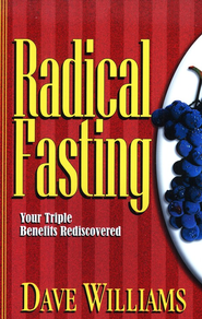 Radical Fasting: Your Triple Benefits Rediscovered  -     By: Dave Williams