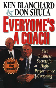 Everyone's a Coach: Five Business Secrets for High-Performance  Coaching  -     By: Ken Blanchard, Don Shula