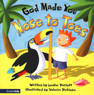 God Made You Nose To Toes  -     By: Dr. Leslie Parrott     Illustrated By: Valeria Pettone