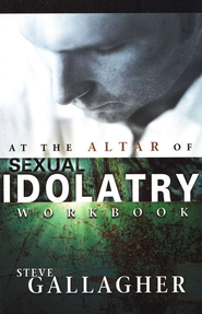 At the Altar of Sexual Idolatry Workbook   -     By: Steve Gallagher