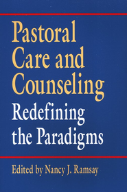 Pastoral Care and Counseling: Redefining the Paradigms  -              Edited By: Nancy J. Ramsay                   By: Nancy J. Ramsay, ed.