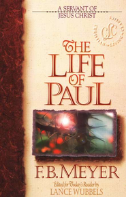The Life of Paul: A Servant of Jesus Christ   -     By: F.B. Meyer