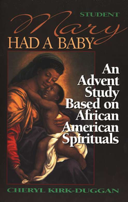 Mary Had a Baby: An Advent Study Based on African American Spirituals, Student Guide  -              By: Cheryl Kirk-Duggan