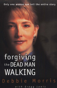 Forgiving the Dead Man Walking, softcover   -     By: Deborah Morris, Gregg Lewis