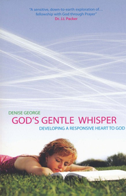 God's Gentle Whisper: Developing a Responsive Heart to  God  -     By: Denise George