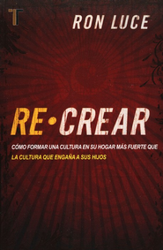 Re-Crear, Re-Create  -              By: Ron Luce