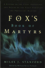 Fox's Book of Martyrs  -     Edited By: William Byron Forbush     By: Miles J. Stanford
