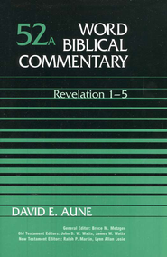 Revelation 1-5: Word Biblical Commentary [WBC]   -     By: David E. Aune