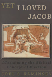 Yet I Loved Jacob: Reclaiming the Biblical Concept of Election  -     By: Joel Kaminsky