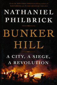 Bunker Hill: A City, A Siege, A Revolution  -              By: Nathaniel Philbrick