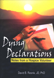 Dying Declarations: Notes from a Hospice Volunteer   -     By: David B. Resnik