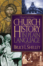 Church History in Plain Language, Third Edition    -              By: Bruce L. Shelley