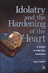 Idolatry and the Hardening of the Heart  -              By: Edward P. Meadors