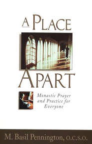 A Place Apart: Monastic Prayer and Practice for Everyone  -     By: M. Basil Pennington