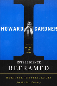 Intelligence Reframed: Multiple Intelligences For The 21st  Century  -     By: Howard Gardner