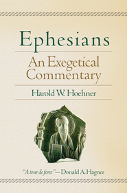 Ephesians: An Exegetical Commentary  -     By: Harold W. Hoehner
