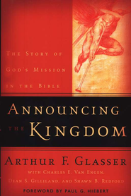 Announcing the Kingdom: The Story of God's Mission in the Bible  -     By: Arthur F. Glasser