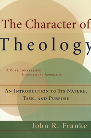 The Character of Theology: An Introduction to Its Nature, Task and Purpose  -     By: John R. Franke