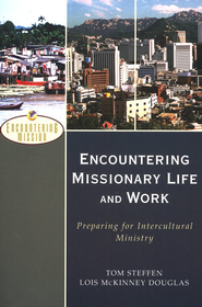 Encountering Missionary Life and Work  -     By: Tom Steffen, Lois McKinney Douglas