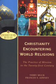 Christianity Encountering World Religions: The Practice of Mission in the Twenty-first Century  -     By: Terry Muck, Frances Adeney