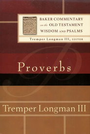 Proverbs: Baker Old Testament Commentary on the Old Testament  Wisdom & Psalms [BCOT]  -     By: Tremper Longman III