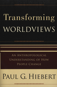 Transforming Worldviews: An Anthropological Understanding of How People Change  -              By: Paul G. Hiebert