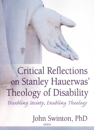 Critical Reflections on Stanley Hauerwas' Theology of Disability: Disabling Society, Enabling Theology  -     Edited By: John Swinton     By: John Swinton, editor