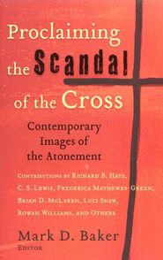 Proclaiming the Scandal of the Cross: Contemporary Images of the Atonement  -     Edited By: Mark D. Baker     By: Edited by Mark D. Baker